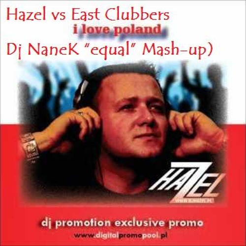 "Hazel vs East Clubbers  - I Love Poland (NaneK ""equal"" Mash-up)"