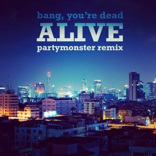 Alive by Bang, You're Dead (PartyMonster Remix)