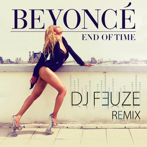 Beyonce- End Of Time Remix [Electro-House]