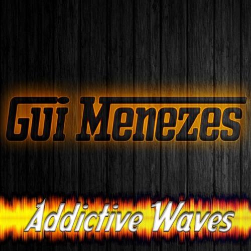 DJ Gui Menezes - Addictive Waves (Original Mix) [[PREVIEW]]