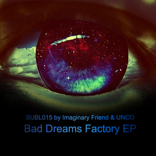 Imaginary Friend & UNCO - Bad Dreams Factory EP (SUBL015) OUT NOW!