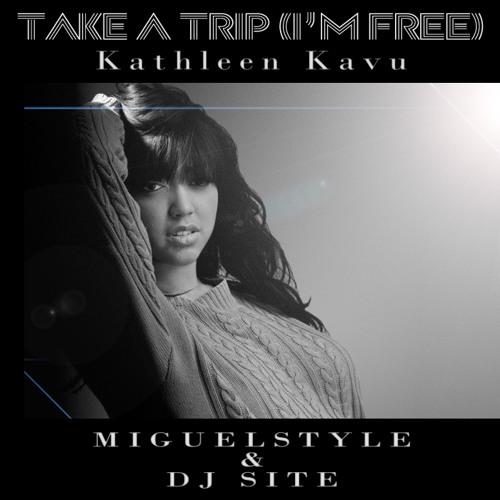 Take A Trip (I'm Free) - MiguelStyle & DJ Site Ft. Kathleen Kavu (2º Break)