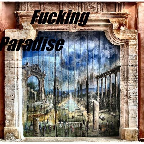 Fucking Paradise !