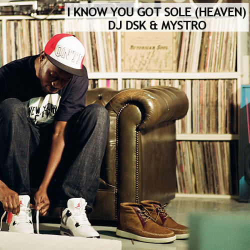 I Know You Got Sole (Heaven) - DJ DSK & Mystro