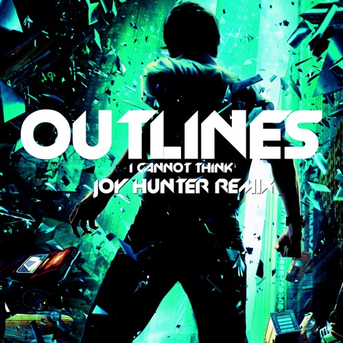 Outlines - I Cannot Think (Joy Hunter Remix) (FREE DOWNLOAD)