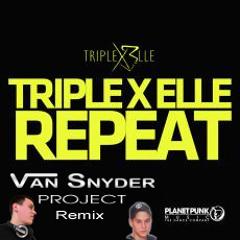 Triple X Elle - Repeat (Van Snyder Project Remix) Hörprobe