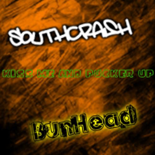 SouthCrash and BunHeaD - Kiss Me and Pucker Up (Original Mix)DEMO!!