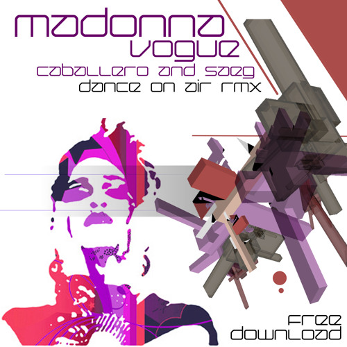 Madonna - Vogue - Caballero & Saeg - Dance on air RMX - FREE DOWLOAD!