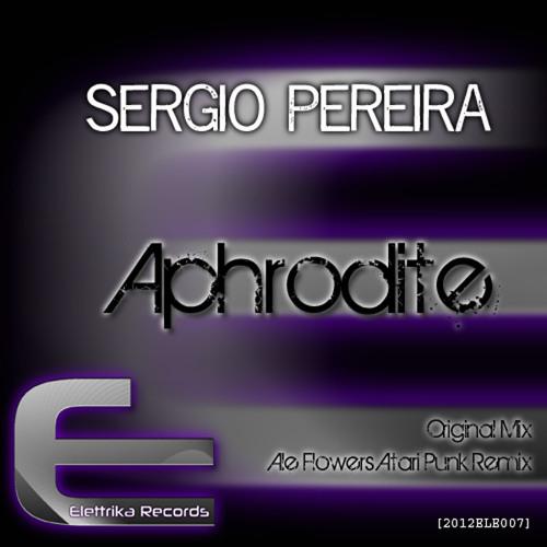 Sérgio Pereira - Aphrodítē   NOW ON BEATPORT@ ELETTRIKA RECORDS