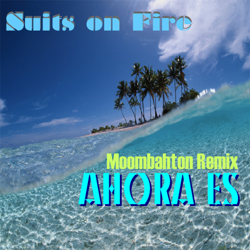 Suits on Fire - Ahora Es (FREE DOWNLOAD)