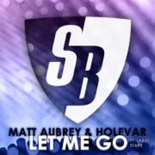 Matt Aubrey & Holevar ft LaRae Starr - Let Me Go (Original Mix)