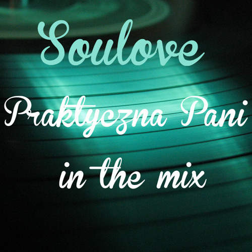 Soulove -  Praktyczna Pani in the mix