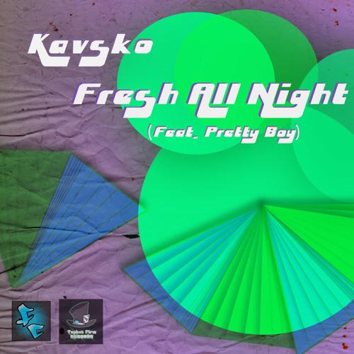 Kavsko - Fresh All Night (feat. Pretty Boy)