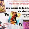 Ek Do teen vs My name is lakhan vs Brazil - Dj Rohit 9890358074. www.9890358074.webs.com-