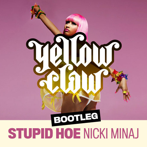 Nicki Minaj - Stupid Hoe (Yellow Claw Bootleg)