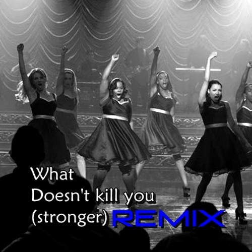 Glee - what doesn't kill you (stronger) Remix