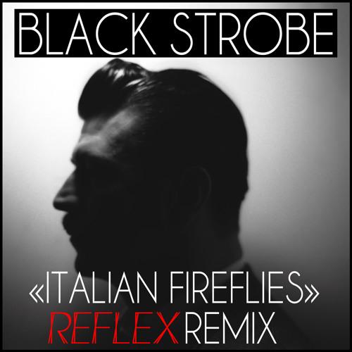 BLACK STROBE Italian Fireflies REFLEX Remix ( CANAL + )