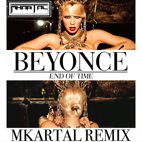 Beyonce - End Of Time (MKartal Remix)