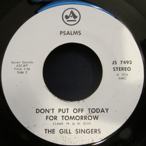 The Gill Singers - Don't Put Off Today For Tomorrow (Psalms)