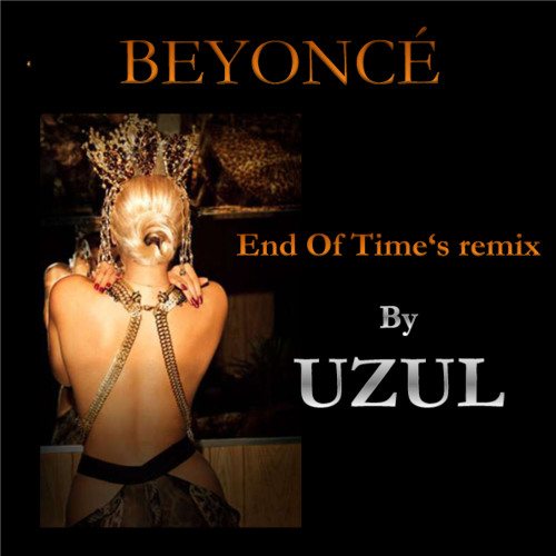Beyoncé - End Of Time (Uzul  Remix - dubstep!!!)