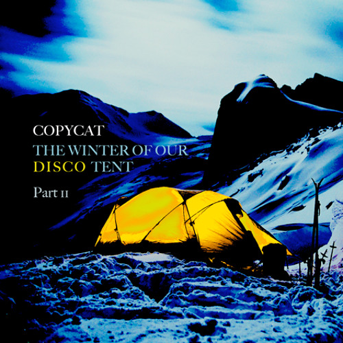 The Winter of our Disco Tent pt.2 (A Copycat Mix)