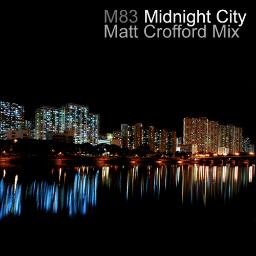 M83 - Midnight City (Matt Crofford Mix)