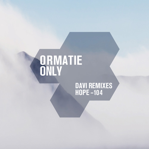 ORMATIE : Only - DAVI Remix [clip] :: Hope Recordings