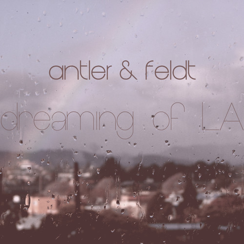 Antler + Feldt Dreaming of LA