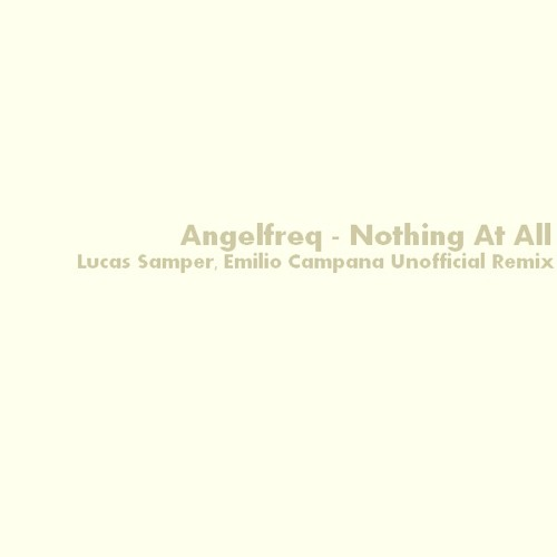 Angelfreq - Nothing At All (Lucas Samper, Emilio Campana Unofficial Remix) FREE DOWNLOAD