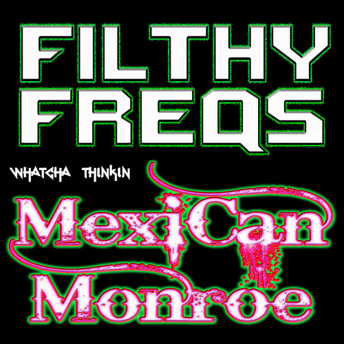 FILTHY FREQS - WHATCHA THINKIN' featuring MEXICAN MONROE - [ PREVIEW ] - NOW ON BEATPORT!