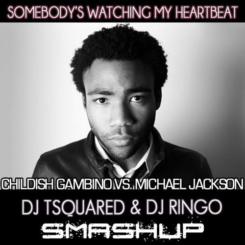 Childish Gambino VS. Michael Jackson - Somebody's Watching My Heartbeat (Tsquared & DJ Ringooo MASHUP)