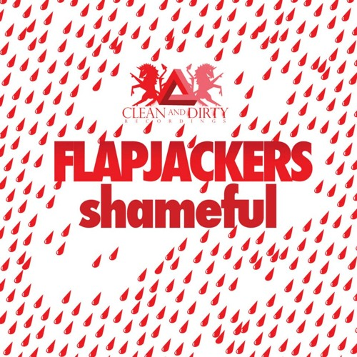 Flapjackers - Shameful (Mr Radiator & Solco Remix) (Clean & Dirty Records)