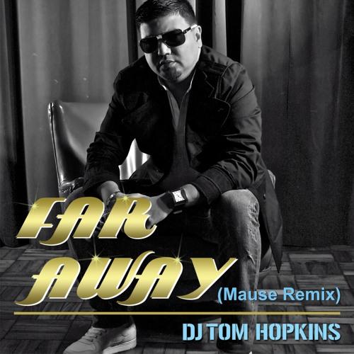 DJ Tom Hopkins - Far Away (Mause Radio Edit)