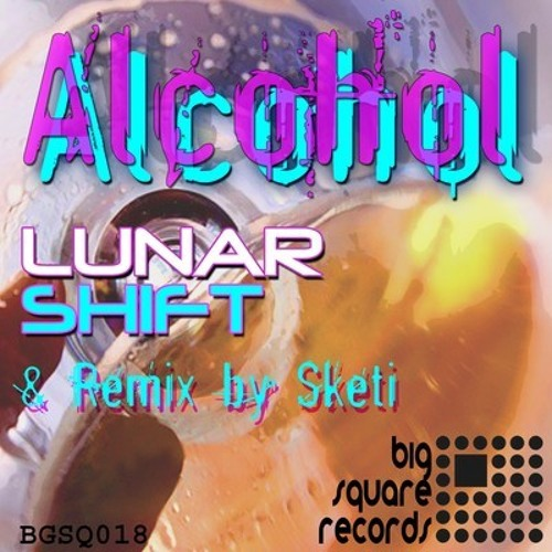 [OUT NOW!!] Lunar Shift - Alcohol (Sketi Rmx) [AVAILABLE FROM BEATPORT!!]
