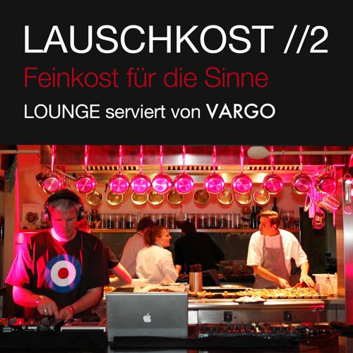 VARGO - LAUSCHKOST //2 - Feinkost für die Sinne