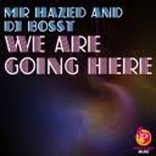 Mr Hazed & DJ BossT - We Are Going Here (Original Mix)(mp3zoneBG.net)