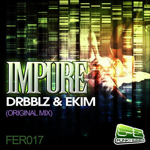 """Drbblz & Ekim - """"Impure"""" (Original Mix) * OUT NOW ON BEATPORT !!!"""