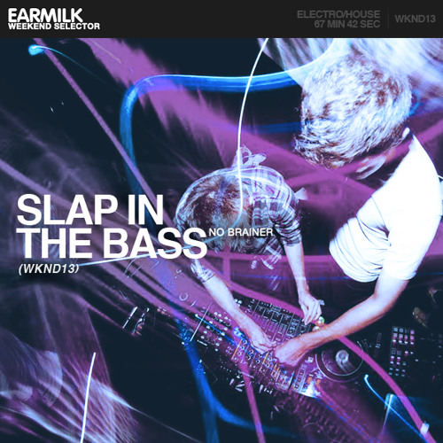 EARMILK Presents: Weekend Selector - Slap In The Bass (WKND13)