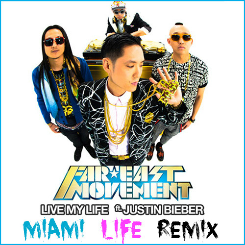 Far East Movement - Live My Life (Ft. Justin Bieber) (Miami Life Remix) [FREE DOWNLOAD]