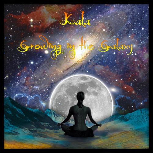 Kala - Growing in the Galaxy