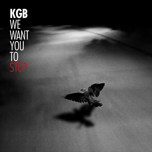 KGB - WE WANT YOU TO STOP