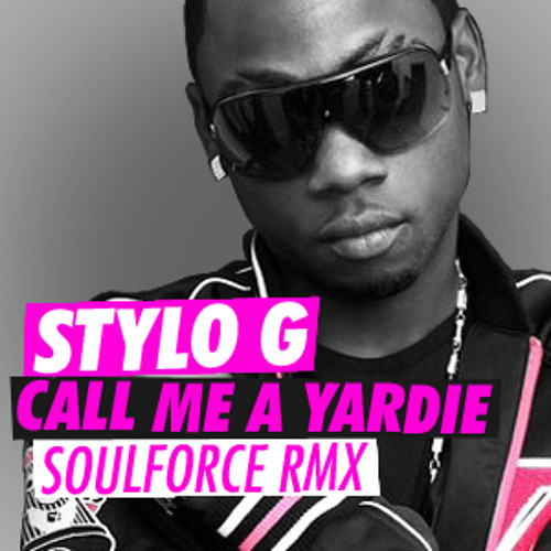 Stylo G - Call Me A Yardie (SoulForce RMX)