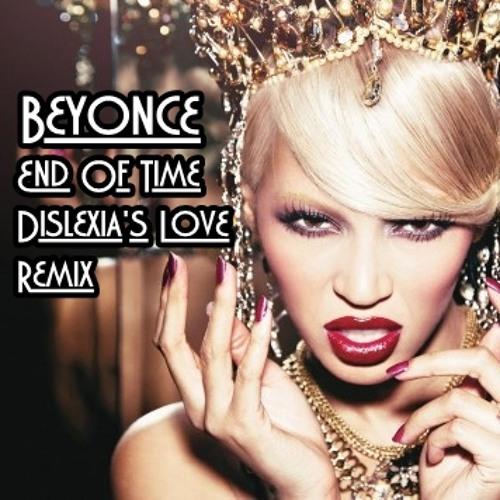 Beyonce - End Of Time (Dislexia's Love Remix)