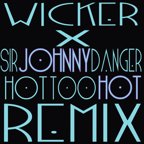 Wicker - Hot Too Hot (Johnny Danger Remix) OUT NOW ON BEATPORT