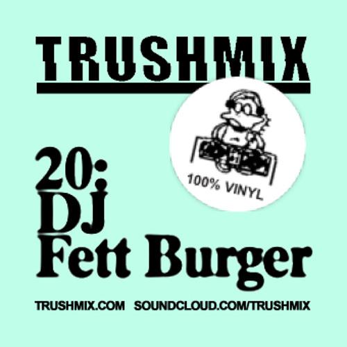 Trushmix 20: DJ Fett Burger