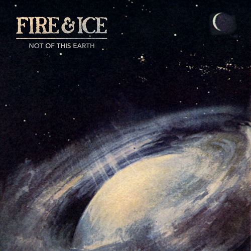 Fire&Ice -  Not Of This Earth