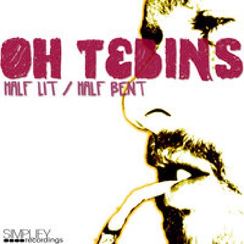 Oh Tebins! - Half Lit, Half Bent (Original Mix)