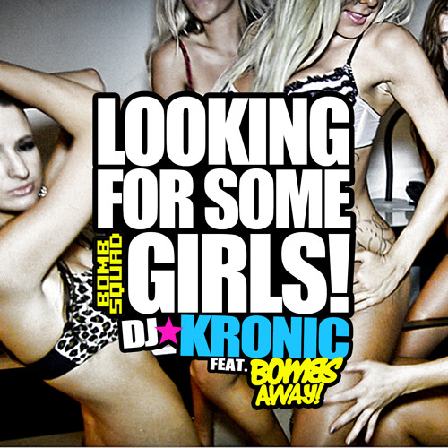 Kronic ft Bombs Away - Looking For Some Girls - Bombs Away Mix