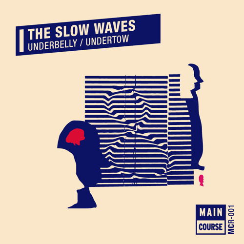 The Slow Waves - Underbelly (MCR-001 // Main Course)