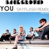 Background - You (Skyflash Remix) [PREVIEW]